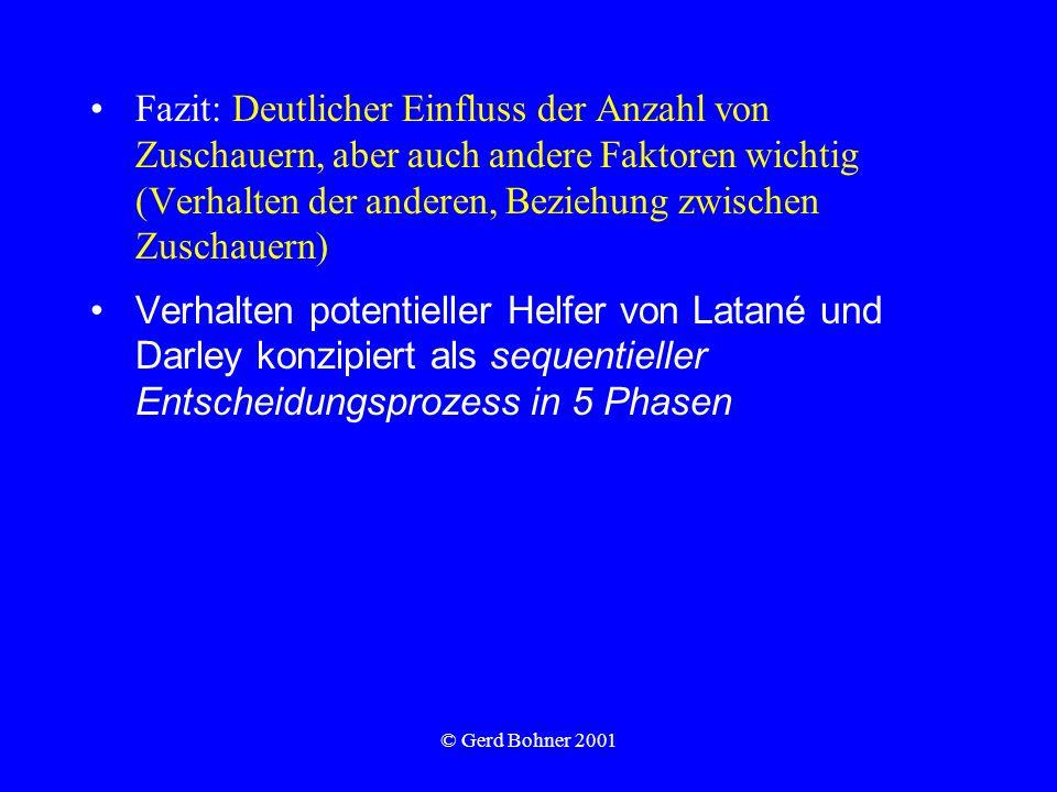 © Gerd Bohner 2001 Fazit: Deutlicher Einfluss der Anzahl von Zuschauern, aber auch andere Faktoren wichtig (Verhalten der anderen, Beziehung zwischen