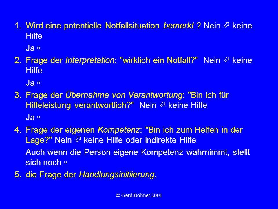 © Gerd Bohner 2001 1.Wird eine potentielle Notfallsituation bemerkt ? Nein keine Hilfe Ja 2.Frage der Interpretation: