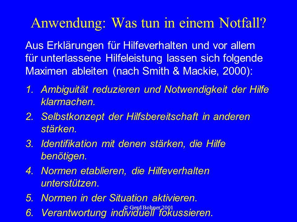 © Gerd Bohner 2001 Anwendung: Was tun in einem Notfall? 1.Ambiguität reduzieren und Notwendigkeit der Hilfe klarmachen. 2.Selbstkonzept der Hilfsberei