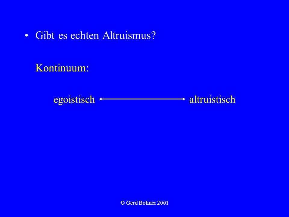 © Gerd Bohner 2001 Gibt es echten Altruismus? Kontinuum: egoistisch altruistisch