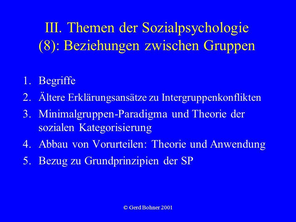 © Gerd Bohner 2001 III. Themen der Sozialpsychologie (8): Beziehungen zwischen Gruppen 1.Begriffe 2. Ältere Erklärungsansätze zu Intergruppenkonflikte