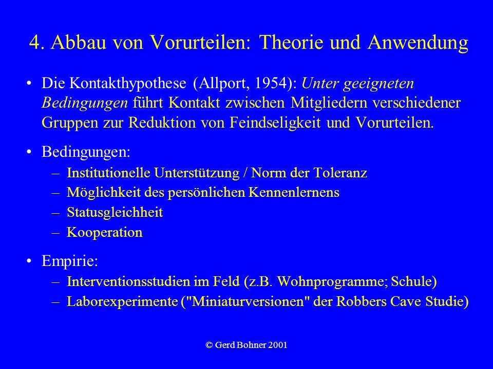 © Gerd Bohner 2001 4. Abbau von Vorurteilen: Theorie und Anwendung Die Kontakthypothese (Allport, 1954): Unter geeigneten Bedingungen führt Kontakt zw