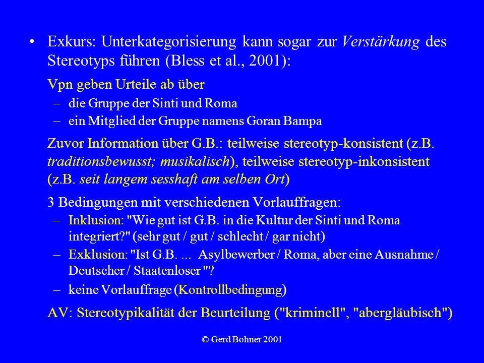 © Gerd Bohner 2001 Exkurs: Unterkategorisierung kann sogar zur Verstärkung des Stereotyps führen (Bless et al., 2001): Vpn geben Urteile ab über –die