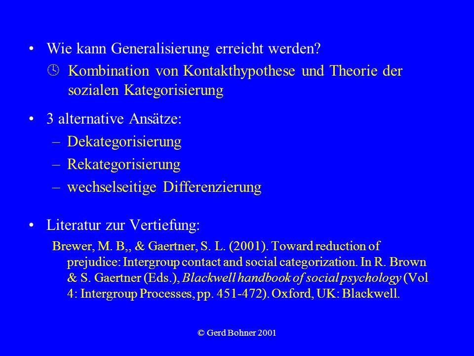 © Gerd Bohner 2001 Wie kann Generalisierung erreicht werden? Kombination von Kontakthypothese und Theorie der sozialen Kategorisierung 3 alternative A