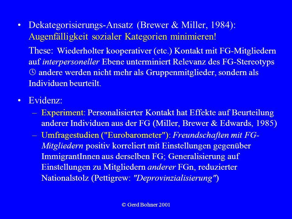 © Gerd Bohner 2001 Dekategorisierungs-Ansatz (Brewer & Miller, 1984): Augenfälligkeit sozialer Kategorien minimieren! These: Wiederholter kooperativer