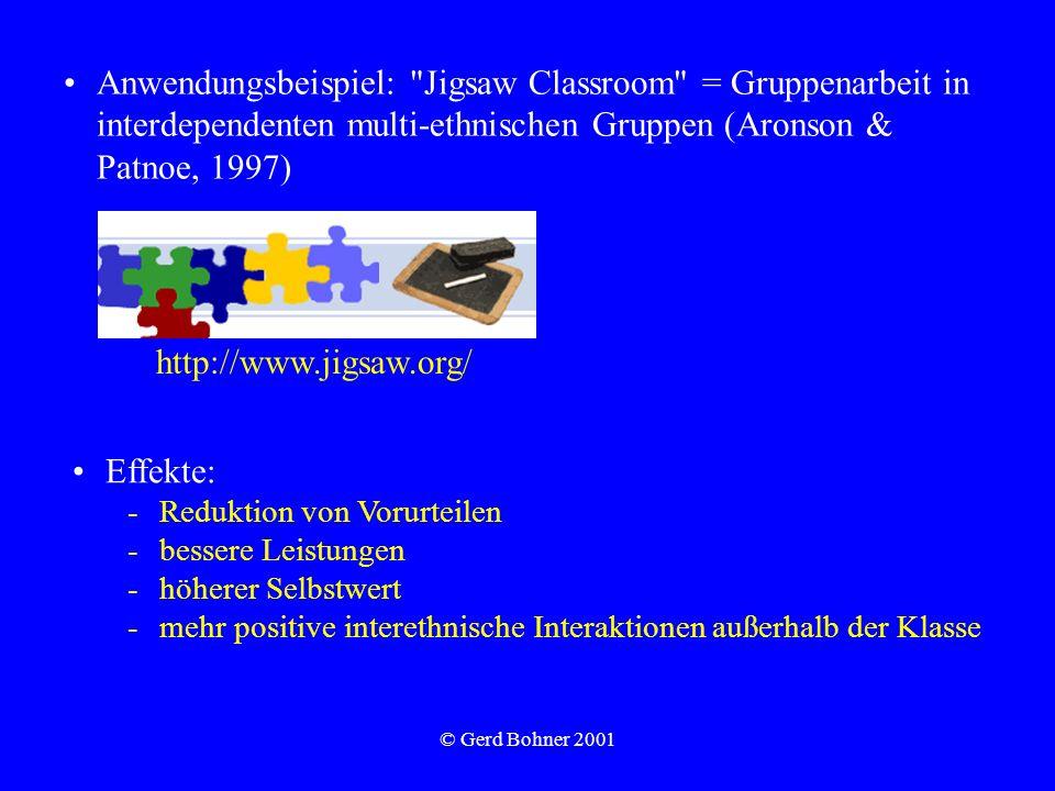 © Gerd Bohner 2001 Effekte: -Reduktion von Vorurteilen -bessere Leistungen -höherer Selbstwert -mehr positive interethnische Interaktionen außerhalb d