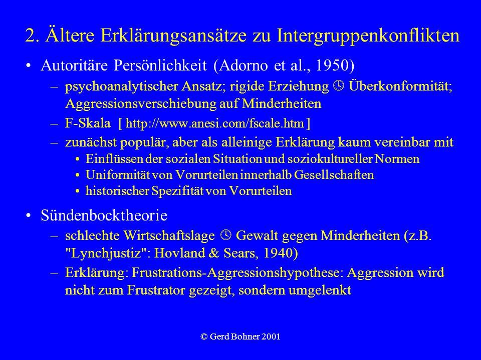 © Gerd Bohner 2001 2. Ältere Erklärungsansätze zu Intergruppenkonflikten Autoritäre Persönlichkeit (Adorno et al., 1950) –psychoanalytischer Ansatz; r