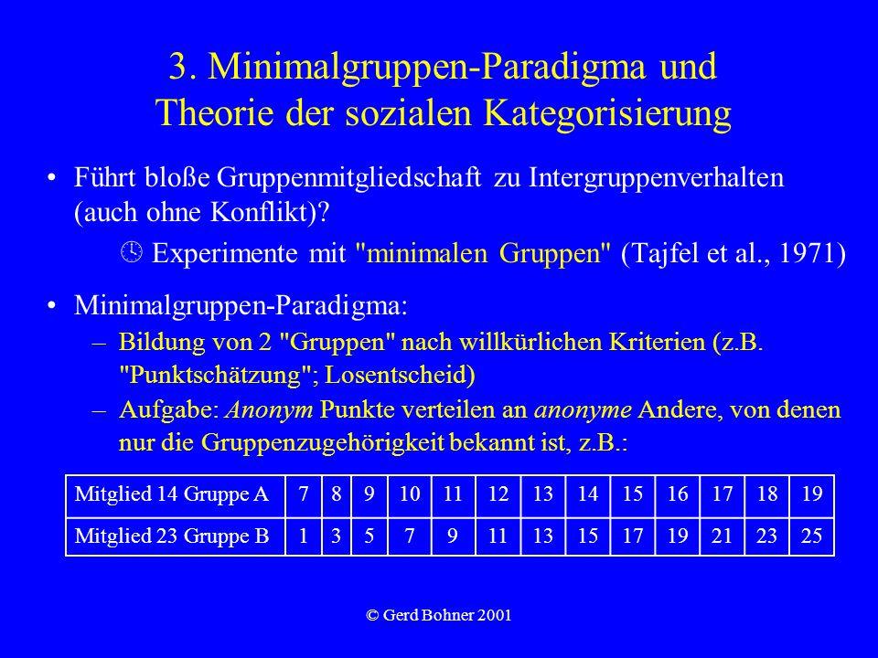 © Gerd Bohner 2001 3. Minimalgruppen-Paradigma und Theorie der sozialen Kategorisierung Führt bloße Gruppenmitgliedschaft zu Intergruppenverhalten (au