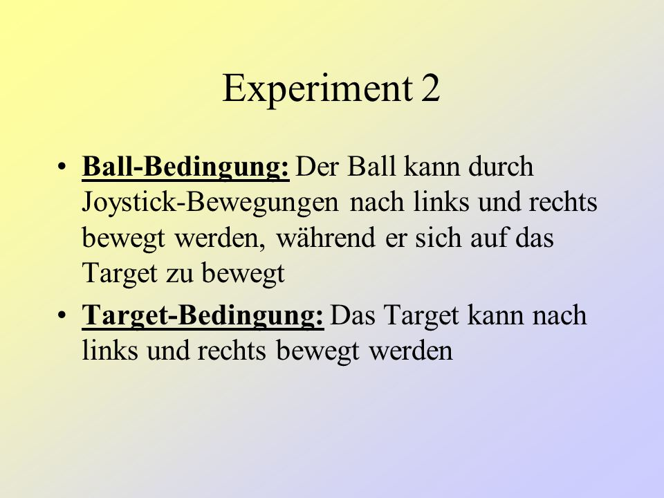 Experiment 2 Design: 2 (Ballpositionen) x 3 (Targetpositionen) x 4 (missing distances) x 2 (Seiten der Zielverfehlung)