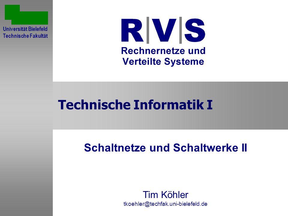 Technische Informatik I Schaltnetze und Schaltwerke II Tim Köhler tkoehler@techfak.uni-bielefeld.de Sommersemester 2001 Universität Bielefeld Technisc