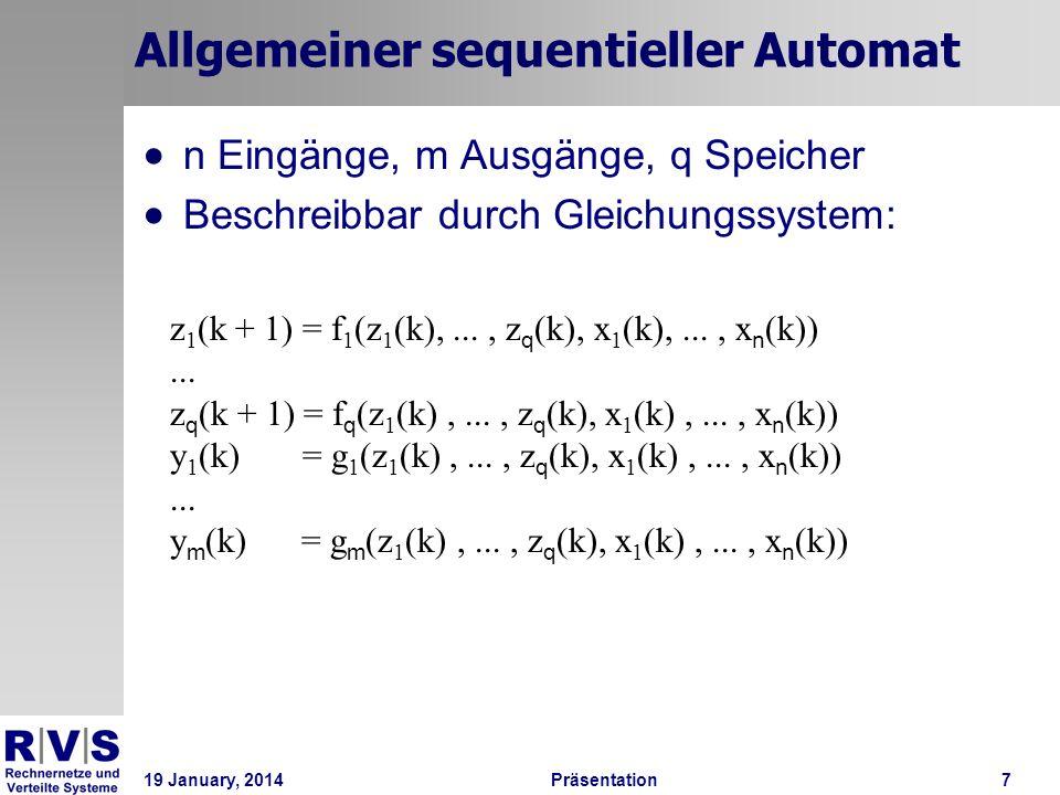 19 January, 2014Präsentation 7 Allgemeiner sequentieller Automat n Eingänge, m Ausgänge, q Speicher Beschreibbar durch Gleichungssystem: z 1 (k + 1) =