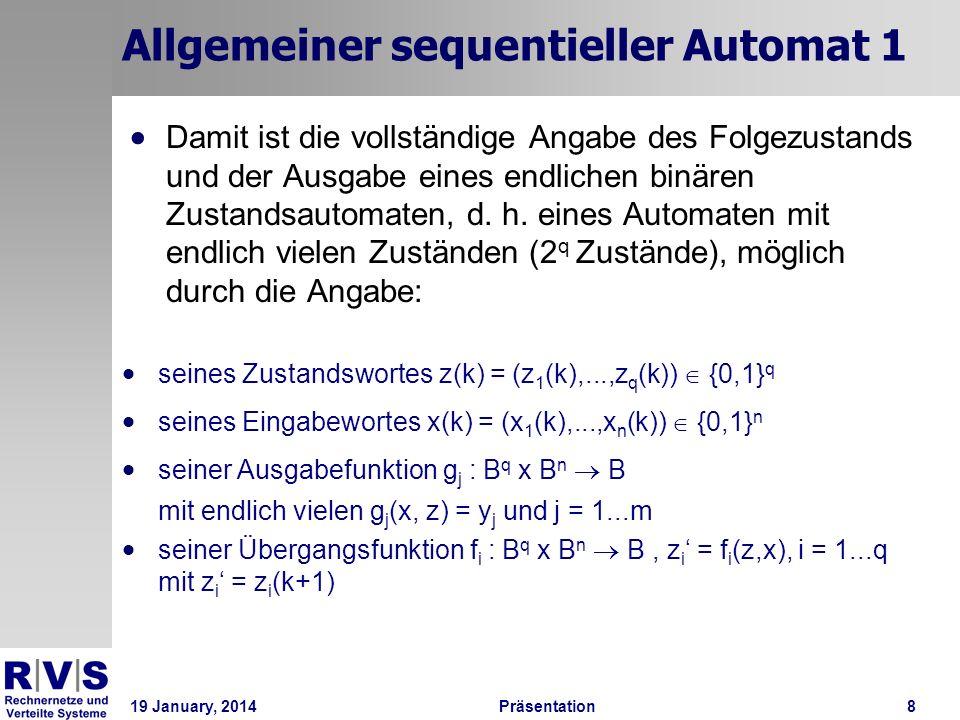 19 January, 2014Präsentation 8 Allgemeiner sequentieller Automat 1 Damit ist die vollständige Angabe des Folgezustands und der Ausgabe eines endlichen