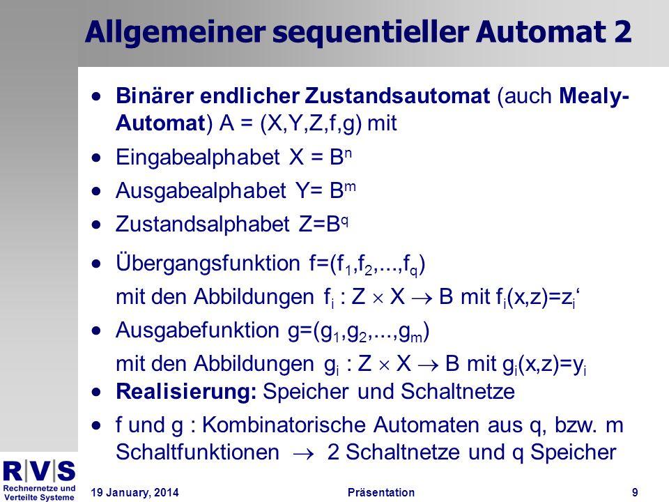 19 January, 2014Präsentation 9 Allgemeiner sequentieller Automat 2 Binärer endlicher Zustandsautomat (auch Mealy- Automat) A = (X,Y,Z,f,g) mit Eingabe