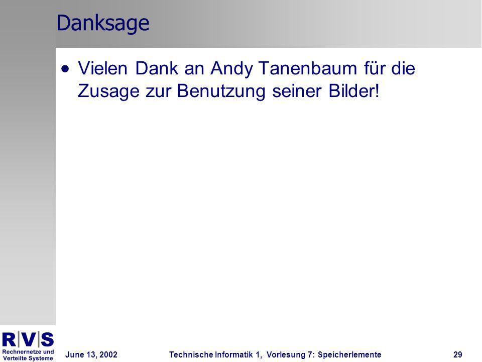 June 13, 2002Technische Informatik 1, Vorlesung 7: Speicherlemente29 Danksage Vielen Dank an Andy Tanenbaum für die Zusage zur Benutzung seiner Bilder!