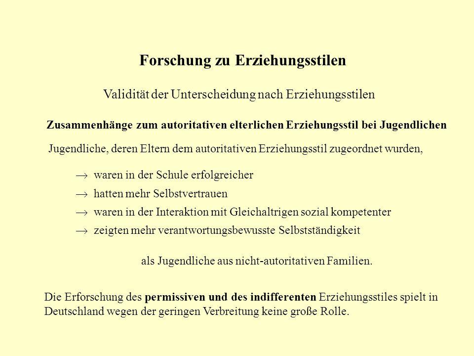 Forschung zu Erziehungsstilen Validität der Unterscheidung nach Erziehungsstilen Zusammenhänge zum autoritativen elterlichen Erziehungsstil bei Jugend