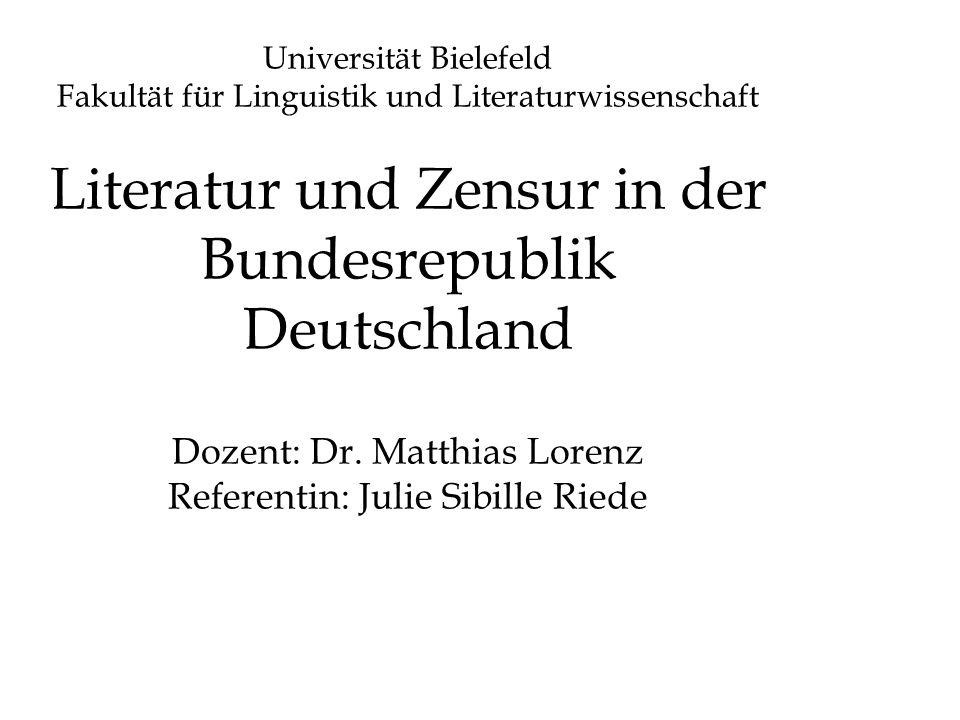 Universität Bielefeld Fakultät für Linguistik und Literaturwissenschaft Literatur und Zensur in der Bundesrepublik Deutschland Dozent: Dr. Matthias Lo