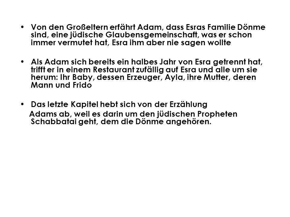 Von den Großeltern erfährt Adam, dass Esras Familie Dönme sind, eine jüdische Glaubensgemeinschaft, was er schon immer vermutet hat, Esra ihm aber nie