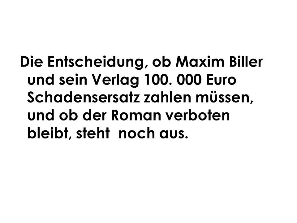 Die Entscheidung, ob Maxim Biller und sein Verlag 100. 000 Euro Schadensersatz zahlen müssen, und ob der Roman verboten bleibt, steht noch aus.