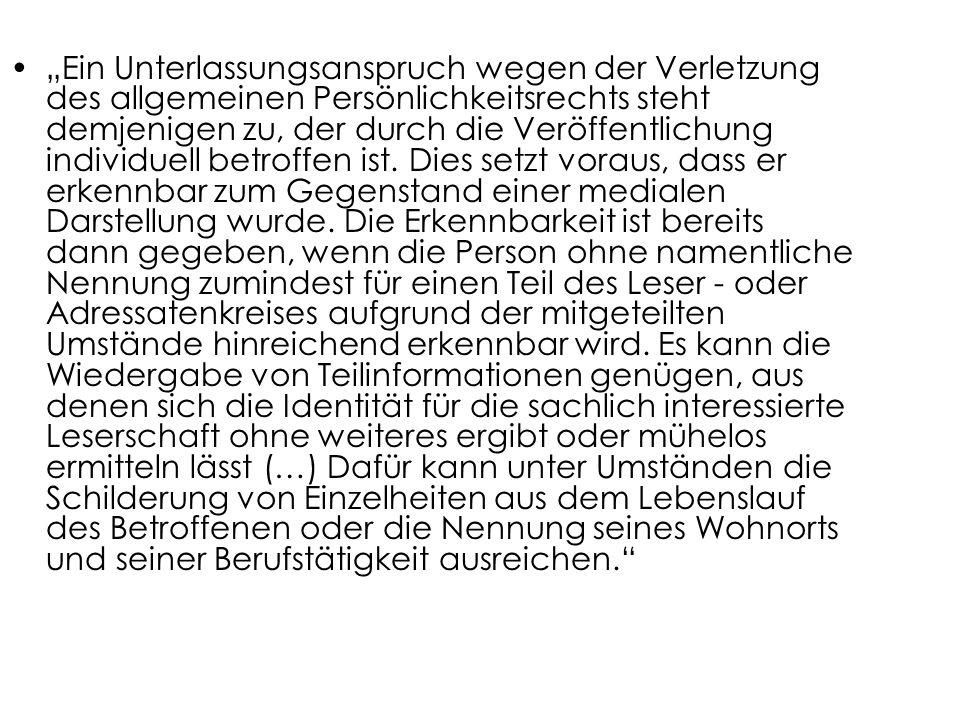 Ein Unterlassungsanspruch wegen der Verletzung des allgemeinen Persönlichkeitsrechts steht demjenigen zu, der durch die Veröffentlichung individuell b