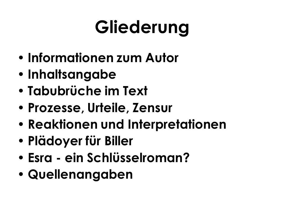 Gliederung Informationen zum Autor Inhaltsangabe Tabubrüche im Text Prozesse, Urteile, Zensur Reaktionen und Interpretationen Plädoyer für Biller Esra