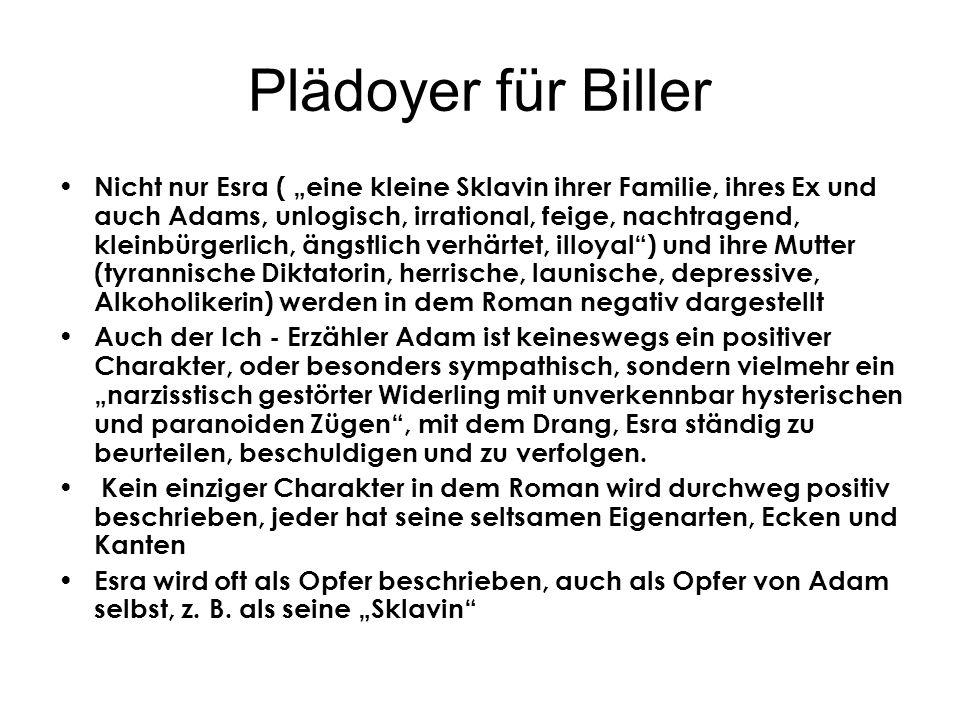 Plädoyer für Biller Nicht nur Esra ( eine kleine Sklavin ihrer Familie, ihres Ex und auch Adams, unlogisch, irrational, feige, nachtragend, kleinbürge