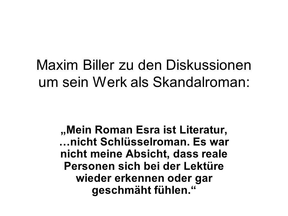 Maxim Biller zu den Diskussionen um sein Werk als Skandalroman: Mein Roman Esra ist Literatur, …nicht Schlüsselroman. Es war nicht meine Absicht, dass