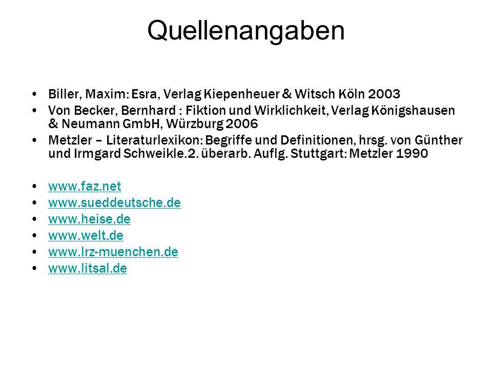 Quellenangaben Biller, Maxim: Esra, Verlag Kiepenheuer & Witsch Köln 2003 Von Becker, Bernhard : Fiktion und Wirklichkeit, Verlag Königshausen & Neuma