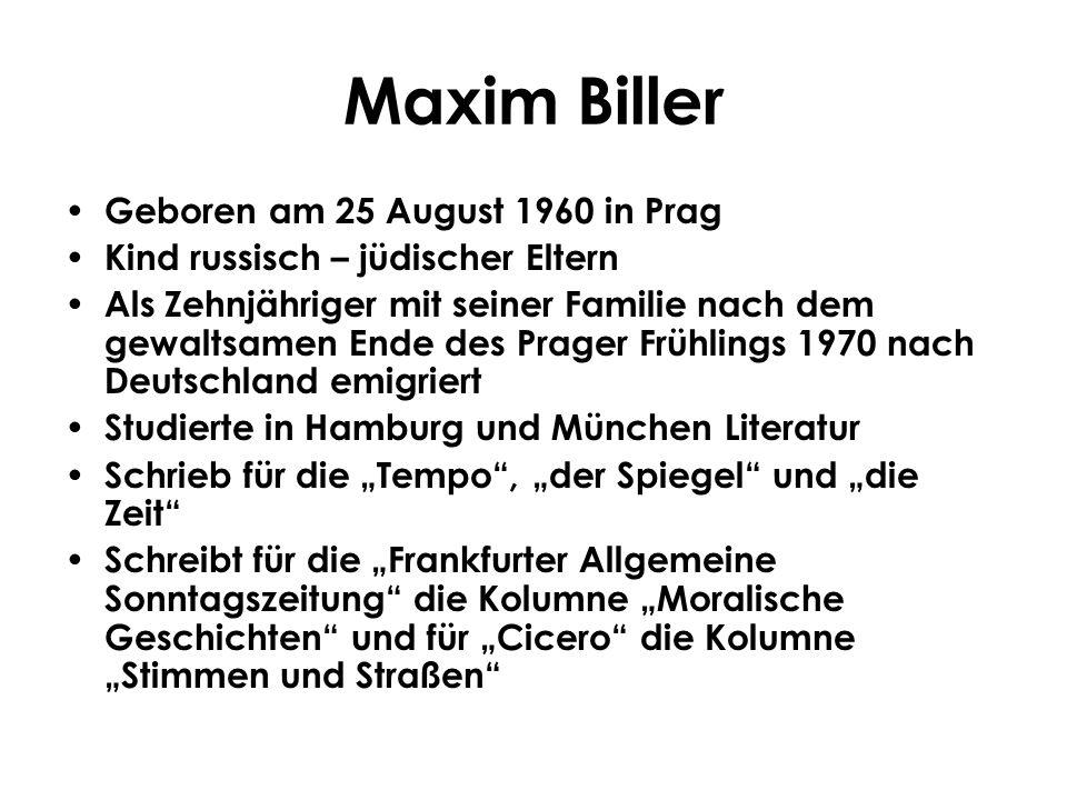 Maxim Biller Geboren am 25 August 1960 in Prag Kind russisch – jüdischer Eltern Als Zehnjähriger mit seiner Familie nach dem gewaltsamen Ende des Prag