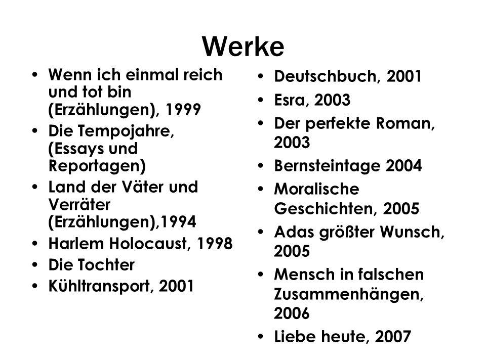 Werke Wenn ich einmal reich und tot bin (Erzählungen), 1999 Die Tempojahre, (Essays und Reportagen) Land der Väter und Verräter (Erzählungen),1994 Har