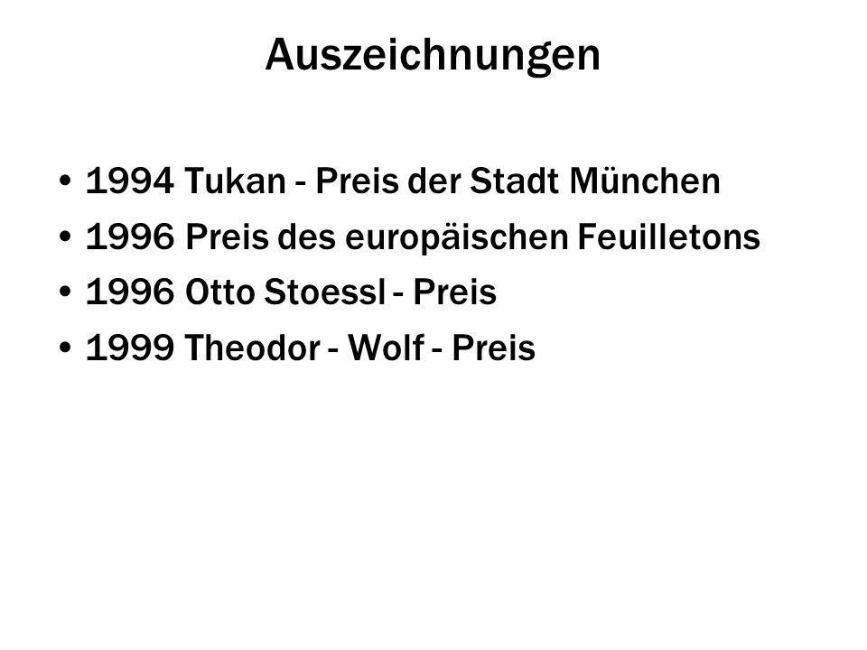 Auszeichnungen 1994 Tukan - Preis der Stadt München 1996 Preis des europäischen Feuilletons 1996 Otto Stoessl - Preis 1999 Theodor - Wolf - Preis
