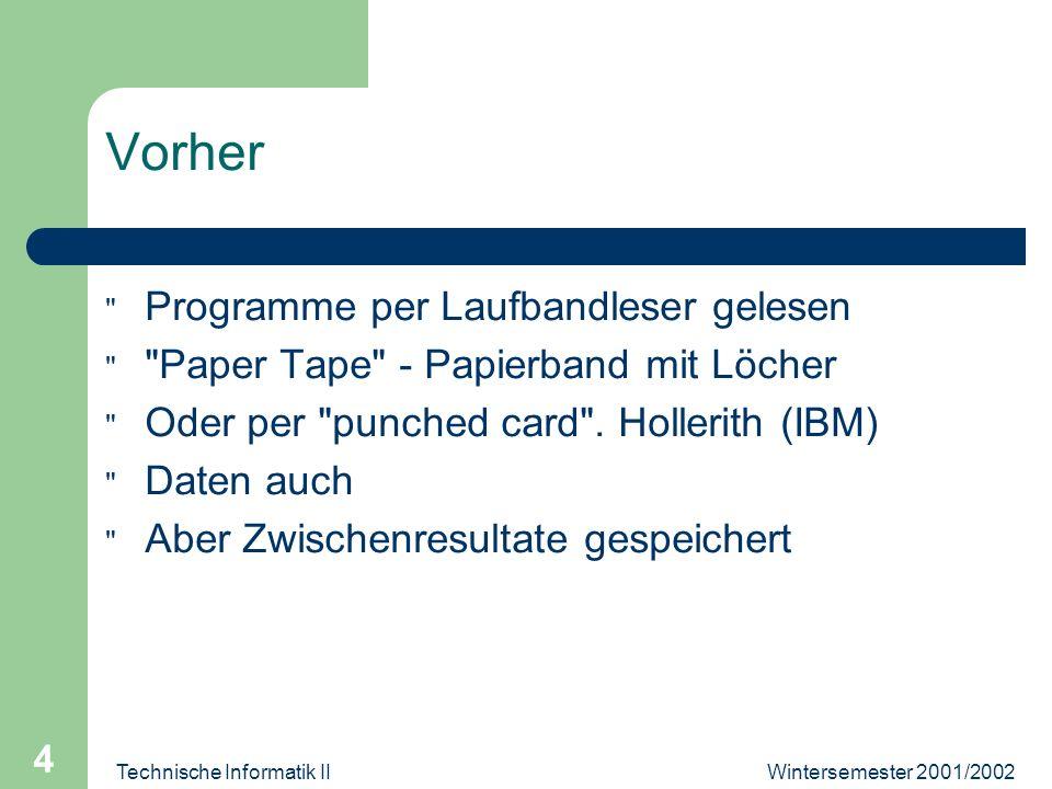 Wintersemester 2001/2002Technische Informatik II 4 Vorher Programme per Laufbandleser gelesen Paper Tape - Papierband mit Löcher Oder per punched card .