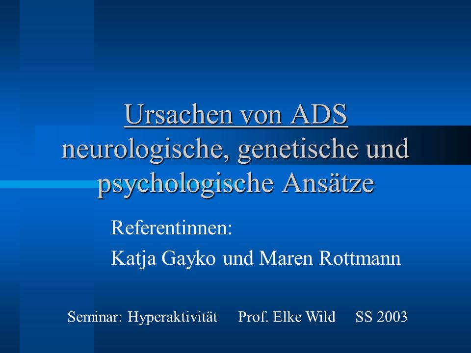 Neurologische Ursachen: Genetische Faktoren Hypothese: –Veränderungen in den Dopamin-Rezeptor- Genen sind verantwortlich für ADS.