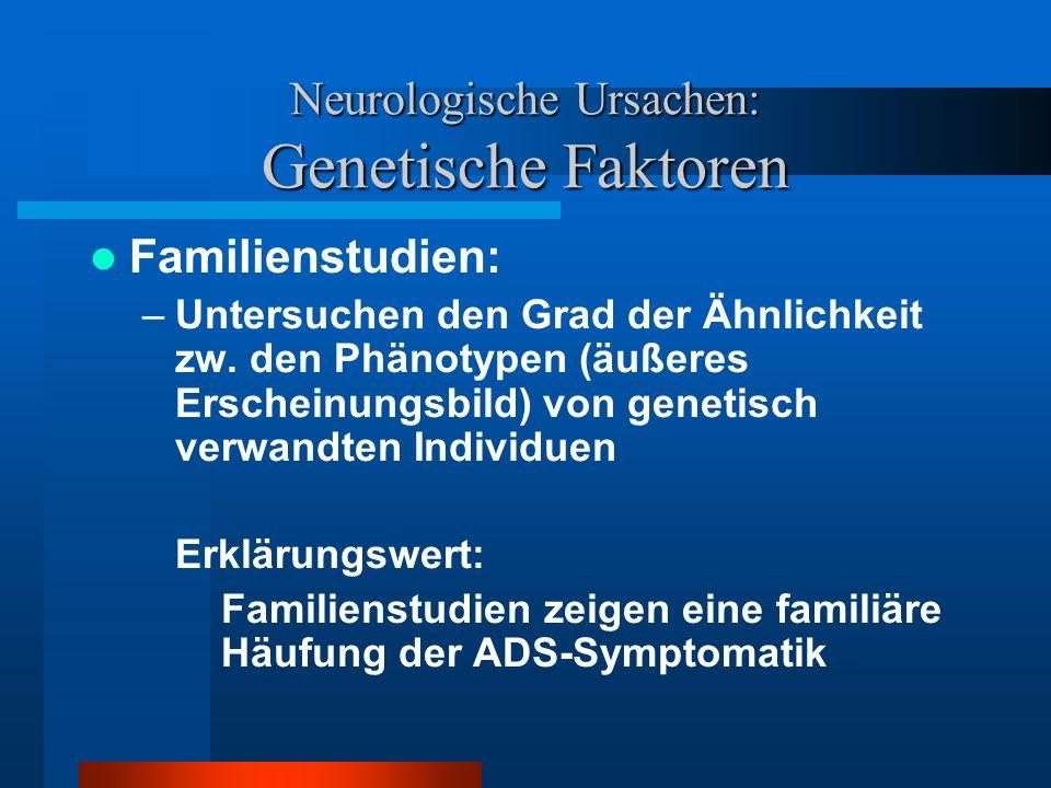 Neurologische Ursachen: Genetische Faktoren Kritik: Familiäre Häufung lässt sich auch durch psychosoziale Faktoren erklären Zusammenhänge sind kein schlüssiger Beleg für die Wirkung genetischer Faktoren