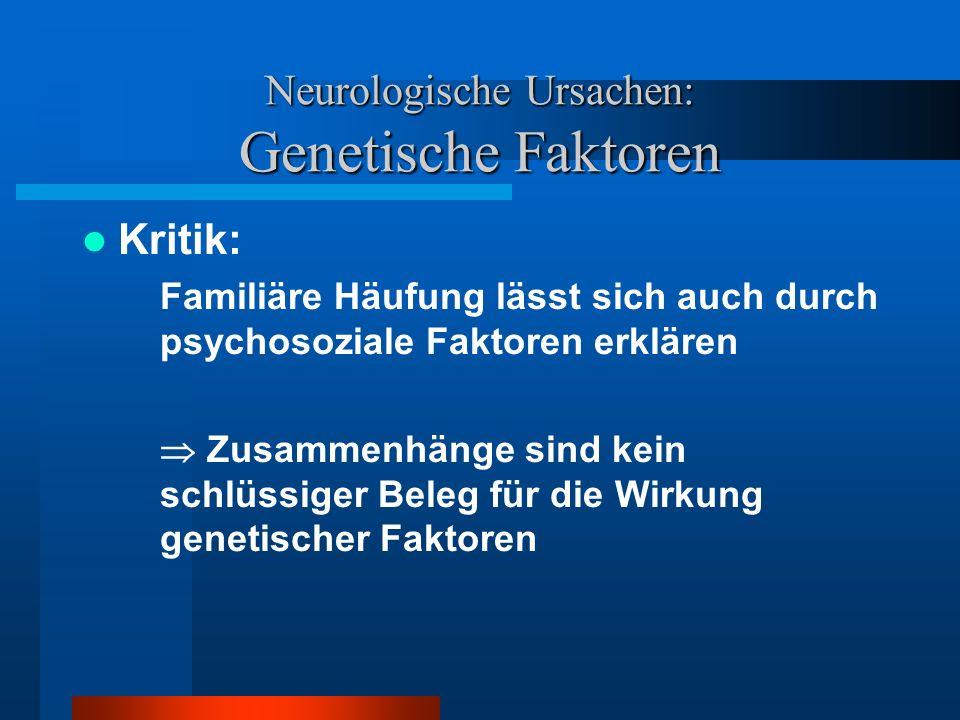 Neurologische Ursachen: Genetische Faktoren Adoptionsstudien: Auflösung der Konfundierung von genetischen und Umwelteinflüssen: - Grad der Ähnlichkeit zw.