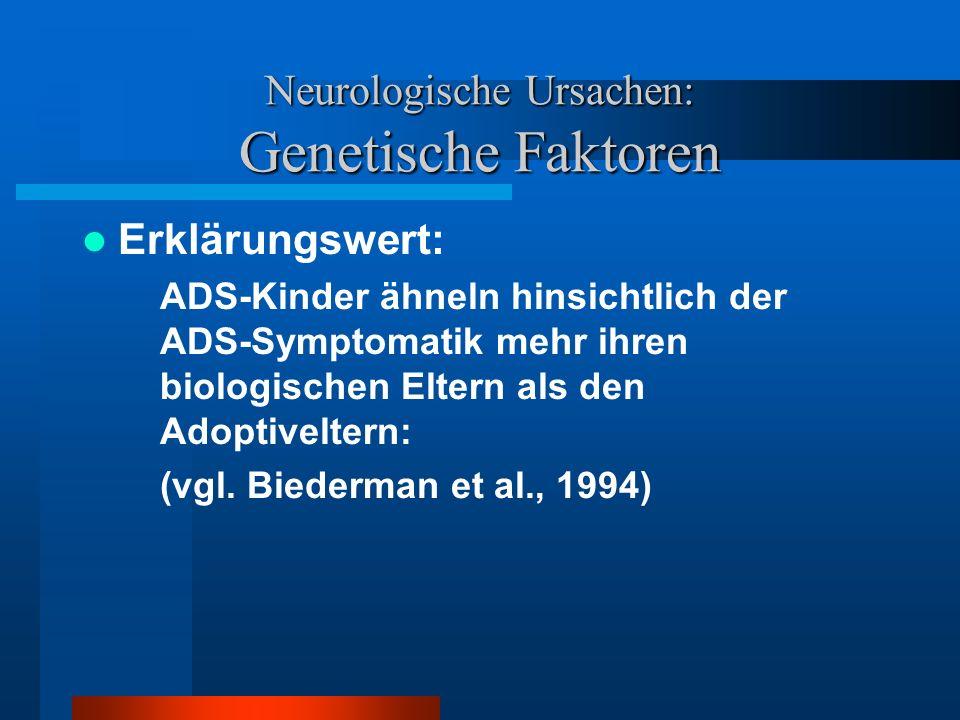 Neurologische Ursachen: Auffälligkeiten in den Neurotransmittersystemen Hypothese: –Ein Mangel an Noradrenalin begünstigt die Entstehung von ADS.