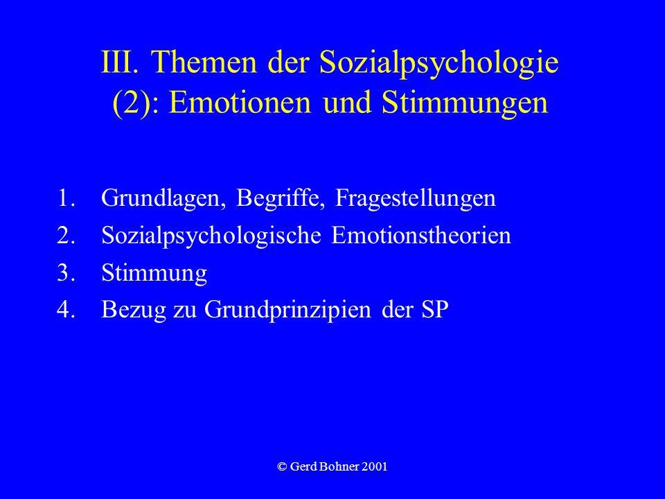 © Gerd Bohner 2001 III. Themen der Sozialpsychologie (2): Emotionen und Stimmungen 1.Grundlagen, Begriffe, Fragestellungen 2.Sozialpsychologische Emot