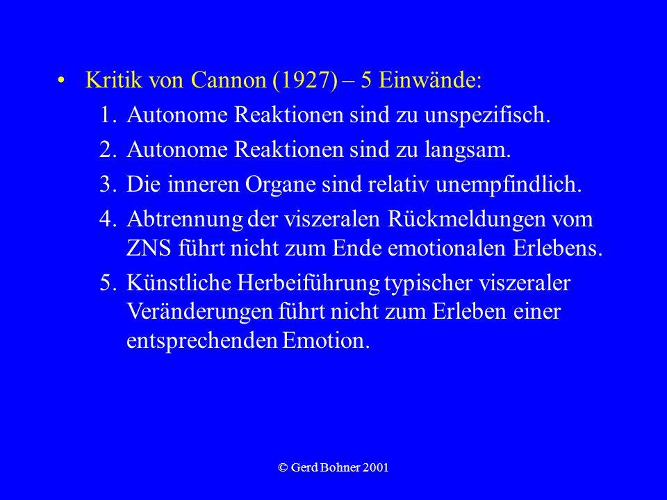 © Gerd Bohner 2001 Kritik von Cannon (1927) – 5 Einwände: 1.Autonome Reaktionen sind zu unspezifisch. 2.Autonome Reaktionen sind zu langsam. 3.Die inn