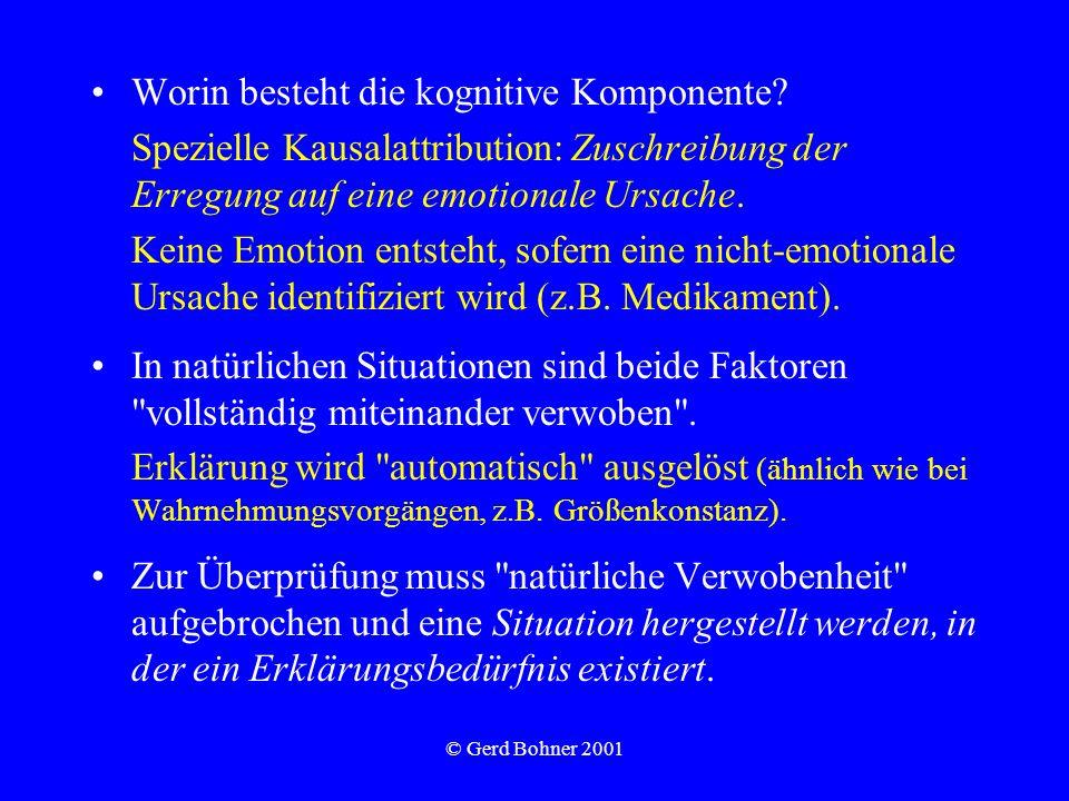 © Gerd Bohner 2001 Worin besteht die kognitive Komponente? Spezielle Kausalattribution: Zuschreibung der Erregung auf eine emotionale Ursache. Keine E