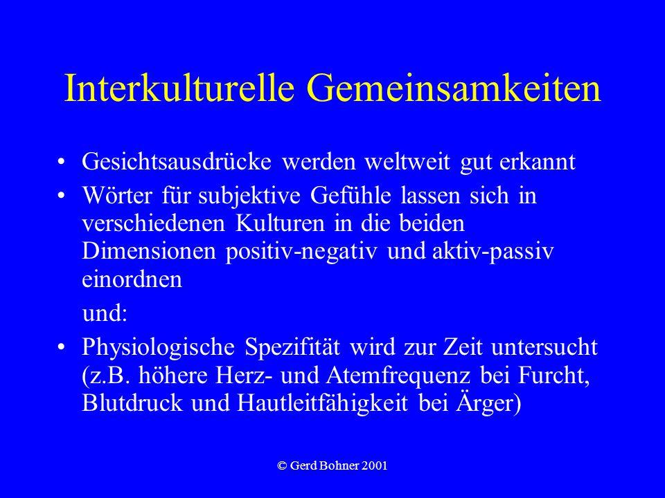 © Gerd Bohner 2001 Interkulturelle Gemeinsamkeiten Gesichtsausdrücke werden weltweit gut erkannt Wörter für subjektive Gefühle lassen sich in verschie