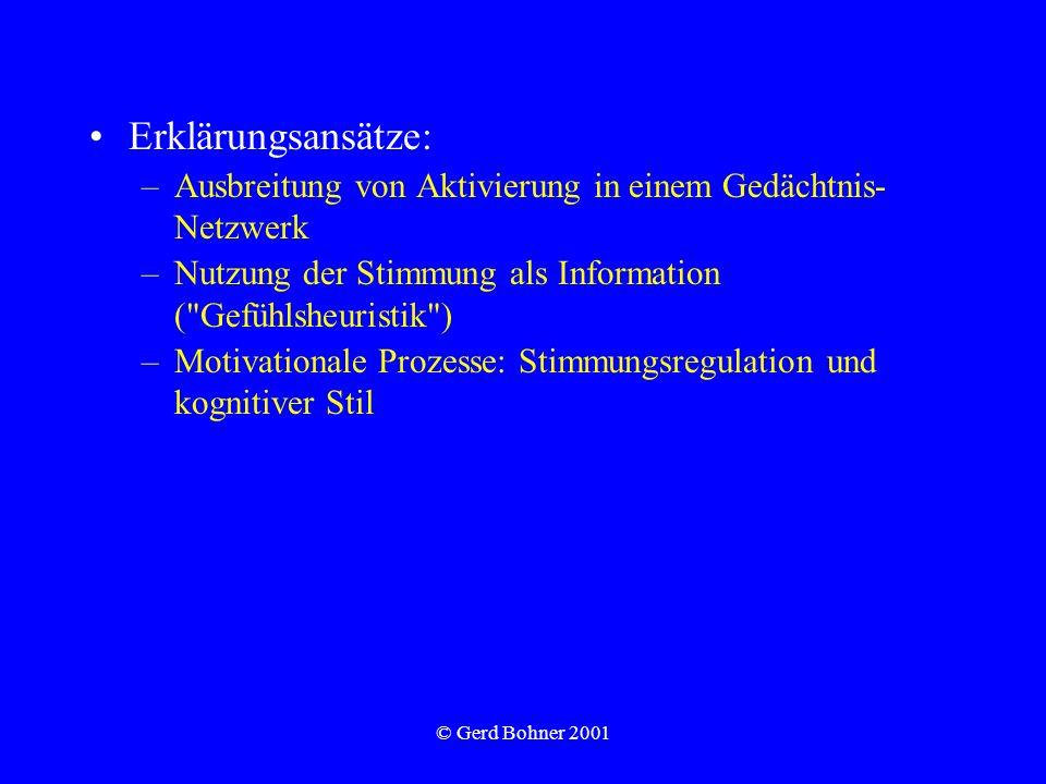 © Gerd Bohner 2001 Erklärungsansätze: –Ausbreitung von Aktivierung in einem Gedächtnis- Netzwerk –Nutzung der Stimmung als Information (