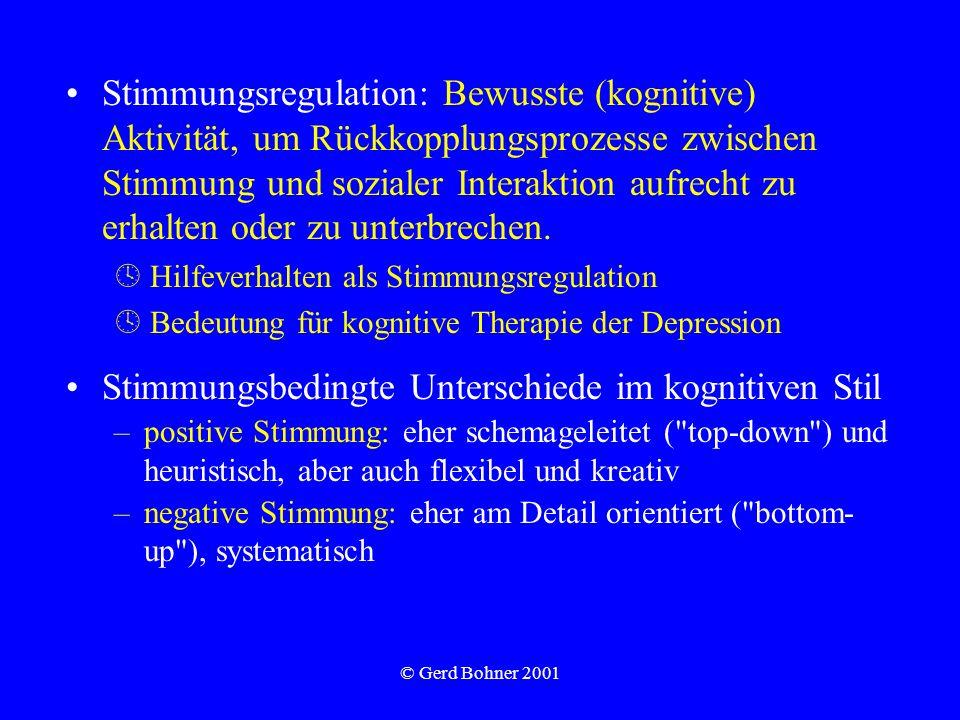 © Gerd Bohner 2001 Stimmungsregulation: Bewusste (kognitive) Aktivität, um Rückkopplungsprozesse zwischen Stimmung und sozialer Interaktion aufrecht z