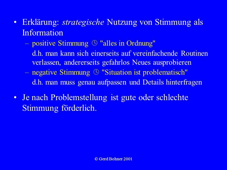 © Gerd Bohner 2001 Erklärung: strategische Nutzung von Stimmung als Information –positive Stimmung