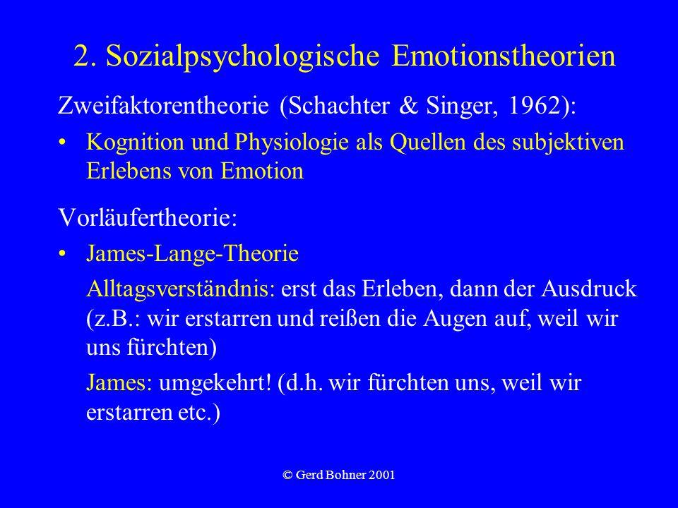 © Gerd Bohner 2001 2. Sozialpsychologische Emotionstheorien Zweifaktorentheorie (Schachter & Singer, 1962): Kognition und Physiologie als Quellen des