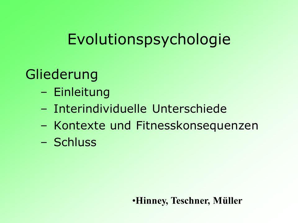 Evolutionspsychologie Gliederung – Einleitung – Interindividuelle Unterschiede – Kontexte und Fitnesskonsequenzen – Schluss Hinney, Teschner, Müller