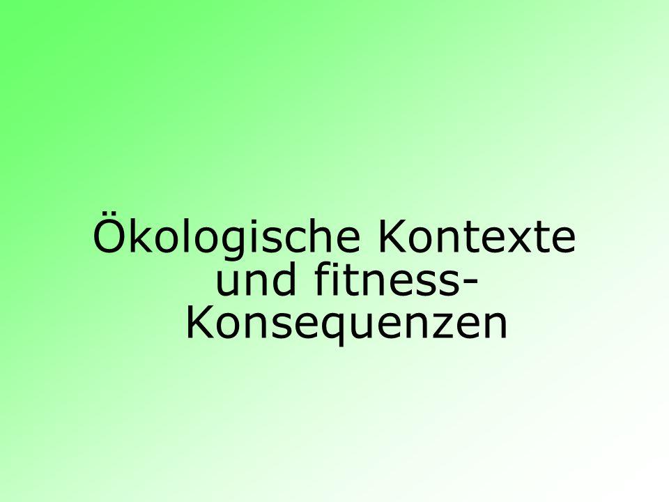 Ökologische Kontexte und fitness- Konsequenzen