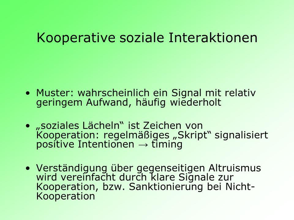 Kooperative soziale Interaktionen Muster: wahrscheinlich ein Signal mit relativ geringem Aufwand, häufig wiederholt soziales Lächeln ist Zeichen von K