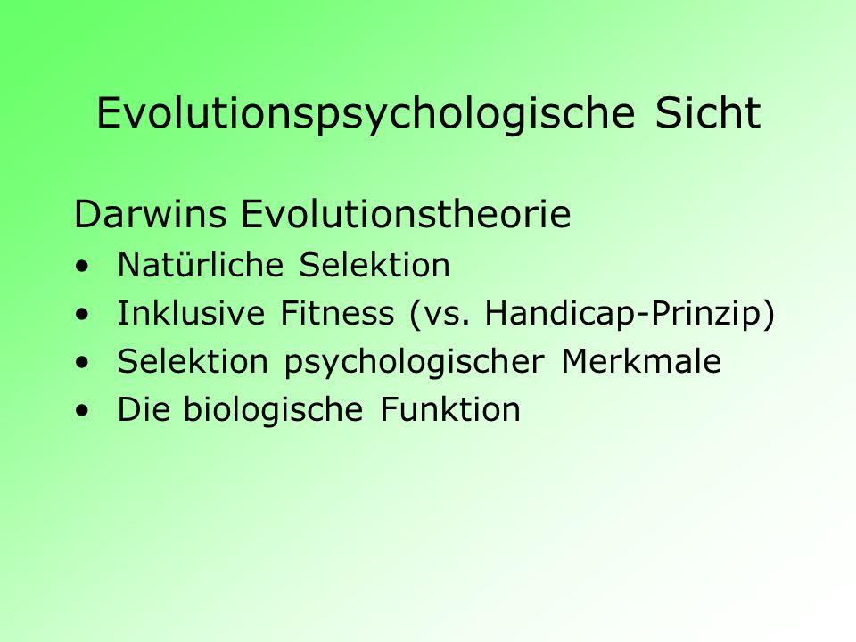 Evolutionspsychologische Sicht Darwins Evolutionstheorie Natürliche Selektion Inklusive Fitness (vs. Handicap-Prinzip) Selektion psychologischer Merkm