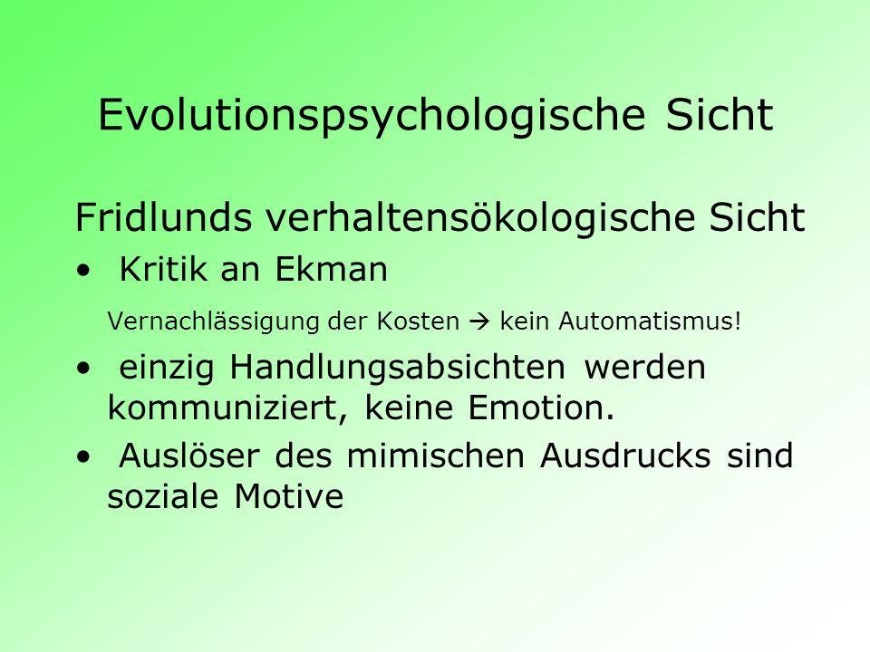 Evolutionspsychologische Sicht Frijda unternahm den lobenswerten Versuch, die beiden Theorien zu einen.Die (von Fridlund postulierten) sozialen Motive könnten ja durchaus emotionell begründet sein.