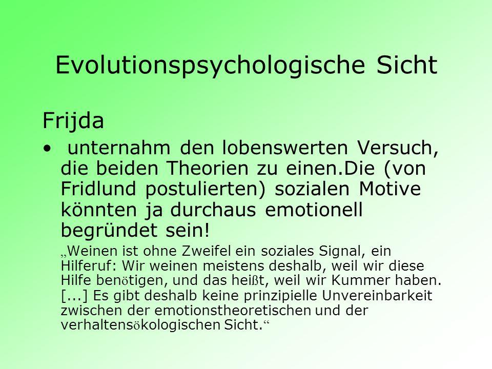 Evolutionspsychologische Sicht Frijda unternahm den lobenswerten Versuch, die beiden Theorien zu einen.Die (von Fridlund postulierten) sozialen Motive