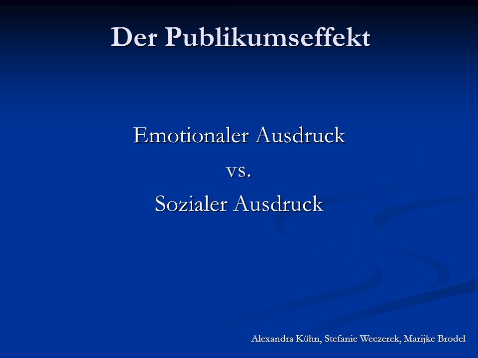 Alexandra Kühn, Stefanie Weczerek, Marijke Brodel Der Publikumseffekt Emotionaler Ausdruck vs. Sozialer Ausdruck